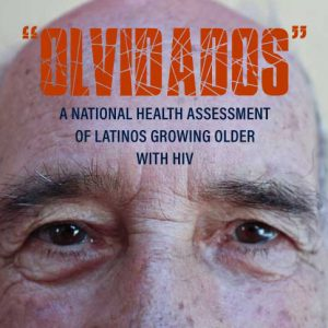 """""""Olvidados"""": A National Health Assessment of Latinos Growing Older with HIV"""