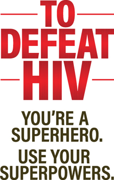 To Defeat HIV: You're a superhero. User your superpowers.